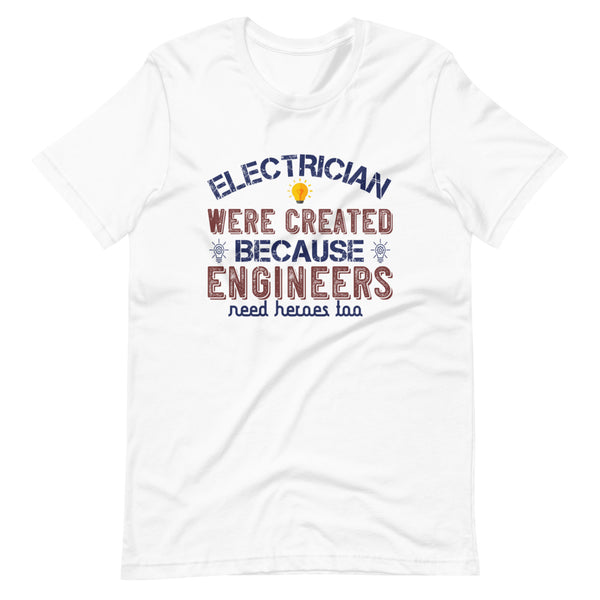 Electrician Were Created Because Engineers Need Heroes Too Short-Sleeve Unisex T-Shirt