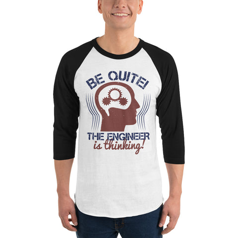 Be Quite The Engineer Is Thinking 3/4 sleeve raglan shirt