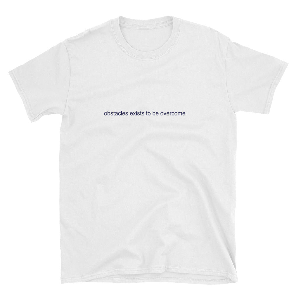 Obstacles Exists To Be Overcome Short-Sleeve Unisex T-Shirt