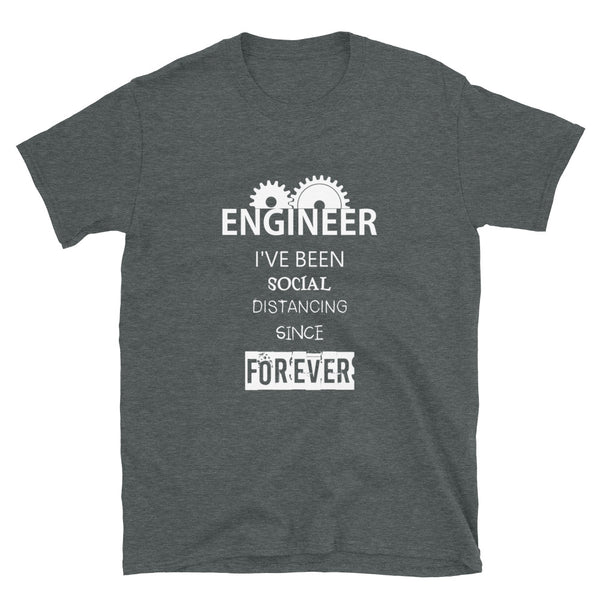 Engineer I've Been Social Distancing Since Forever Short-Sleeve Unisex T-Shirt