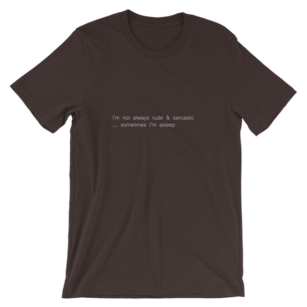 I'm Not Always Rude & Sarcastic ... Sometimes I'm Asleep Short-Sleeve Unisex T-Shirt