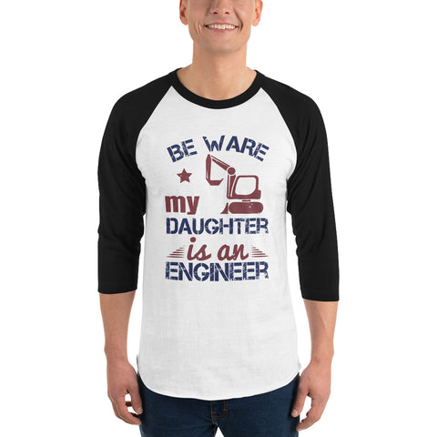 Be Ware My Daughter Is An Engineer 3/4 sleeve raglan shirt