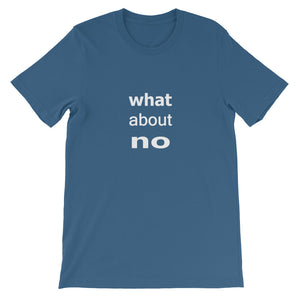 What About No Short-Sleeve Unisex T-Shirt