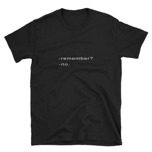 Remember ... No Short-Sleeve Unisex T-Shirt