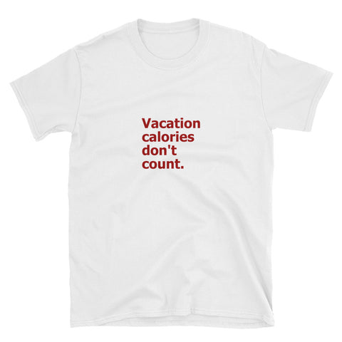 Vacation Calories Don't Count  Short-Sleeve Unisex T-Shirt