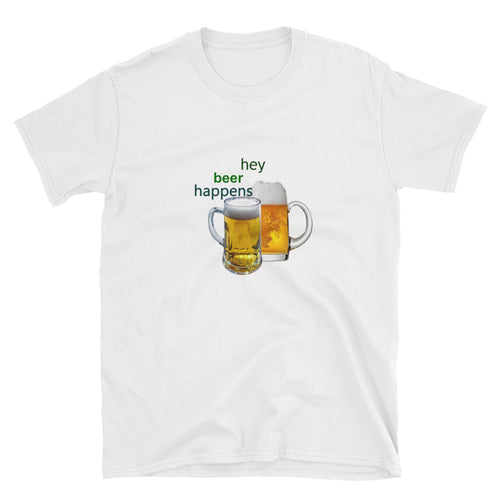 Hey, Beer Happens Short-Sleeve Unisex T-Shirt