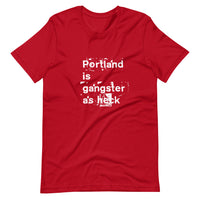 Portland is gangster as heck  Short-Sleeve Unisex T-Shirt