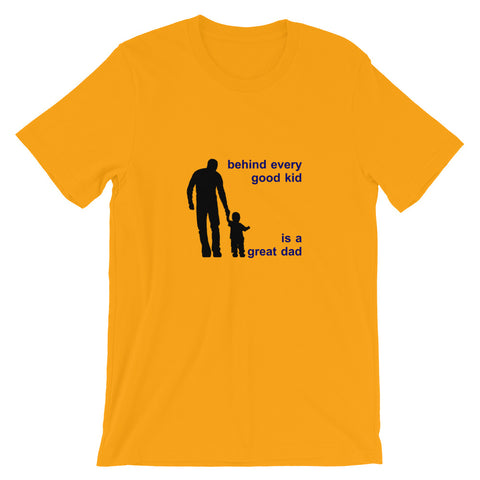 Behind Every Good Kid Is A Great Dad T-Shirt Short-Sleeve Unisex T-Shirt