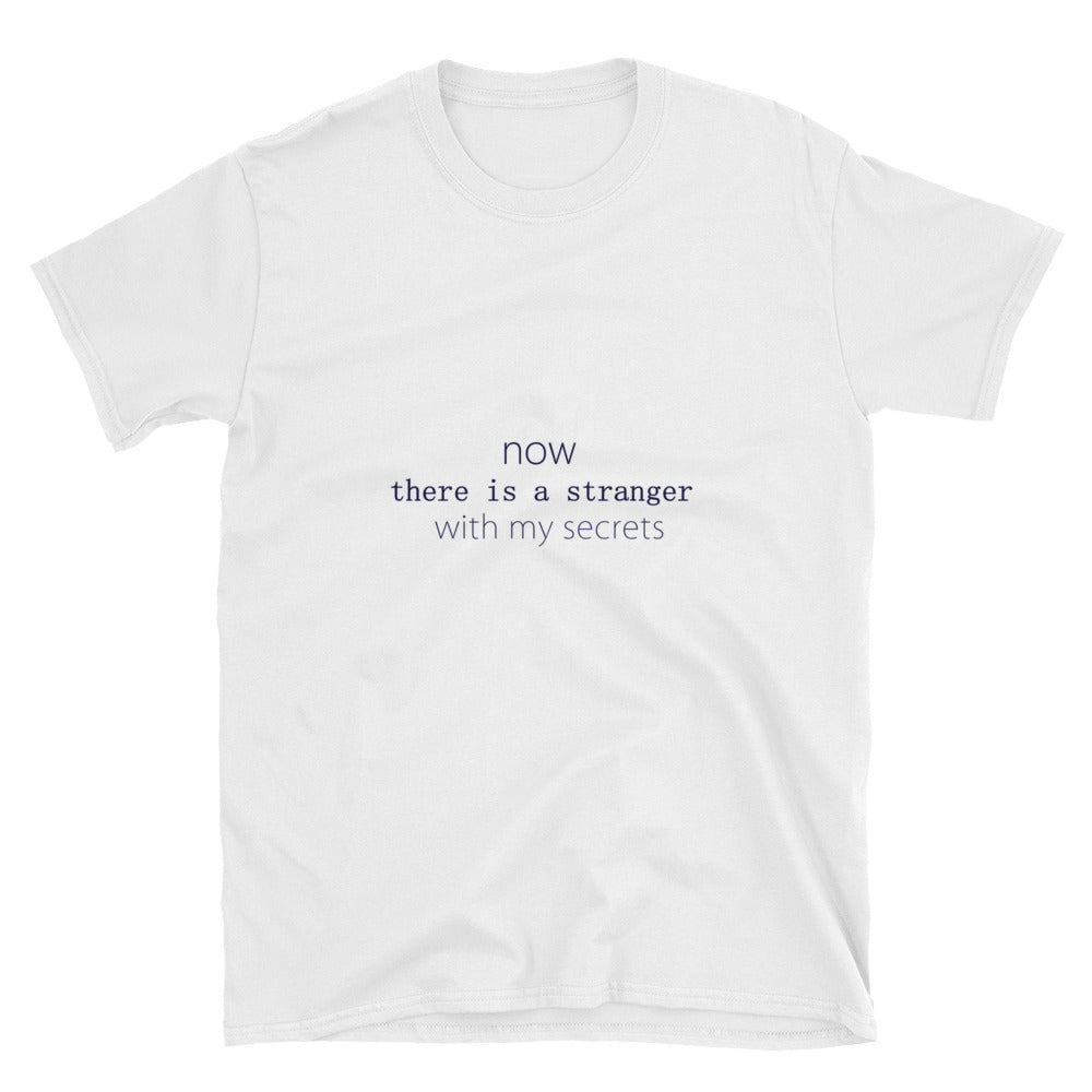 Now There Is A Stranger With My Secrets Short-Sleeve Unisex T-Shirt