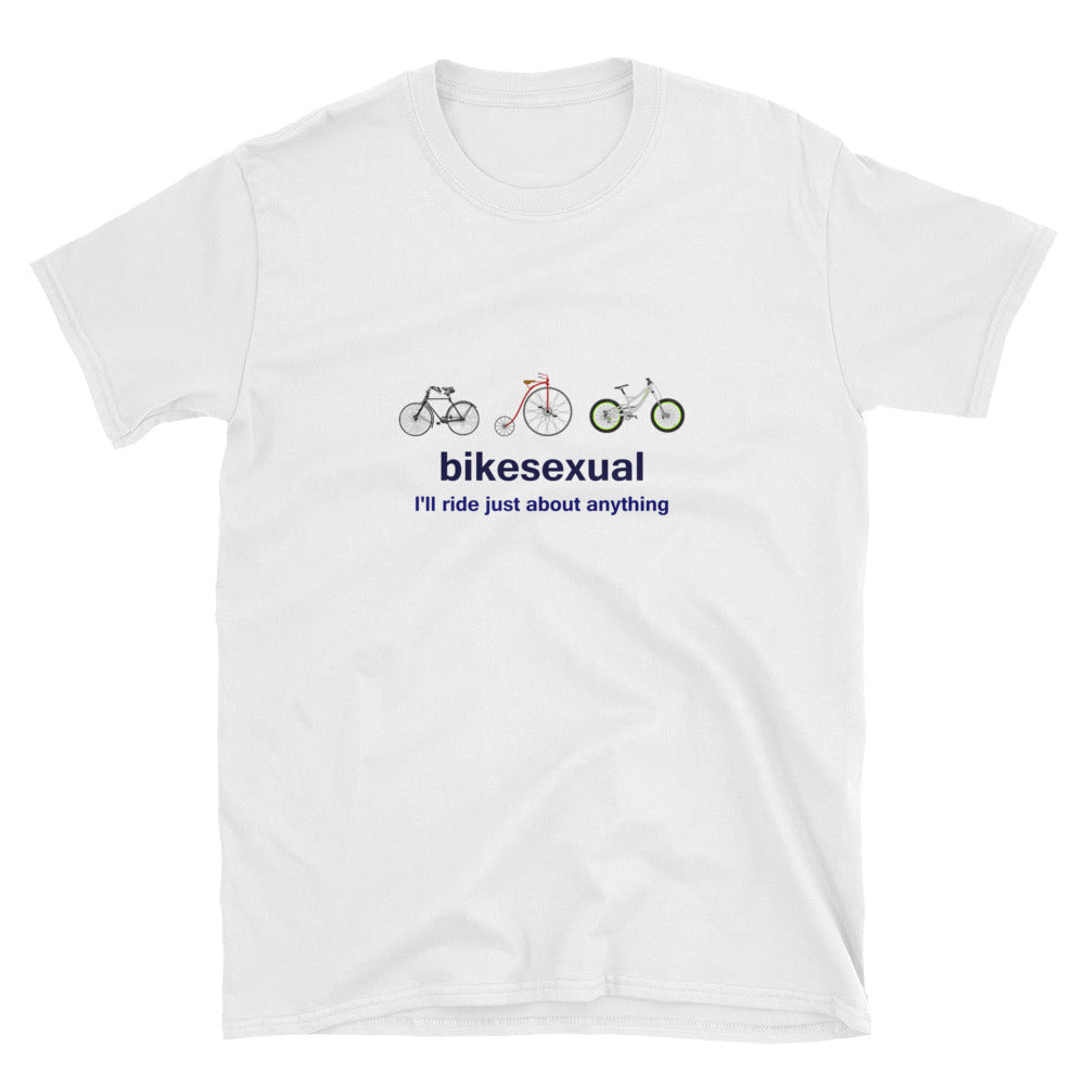 Bikesexual ... I'll Ride Just About Anything Short-Sleeve Unisex T-Shirt