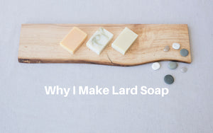 Why I make lard soap