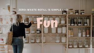 Zero-waste Refill is simple and fun!