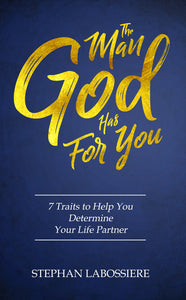 The Man God Has For You: 7 Traits To Help You Determine Your Soulmate