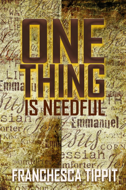 One Thing is Needful by Franchesca Tippit