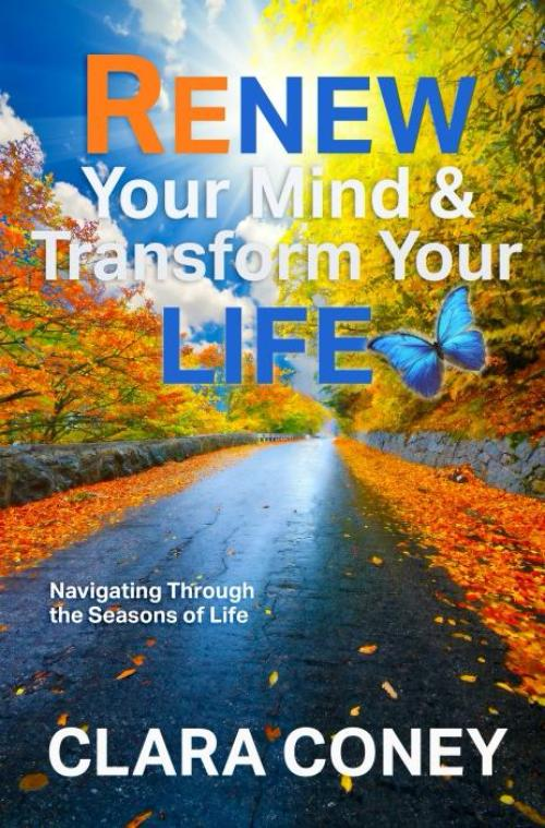 Renew Your Mind & Transform Your Life by Clara Coney