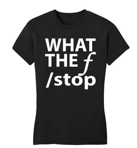 Women's What The F Stop T-shirt