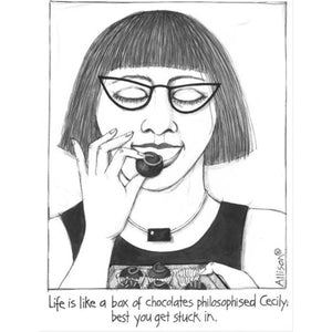 """Life is like a box of chocolates"" Cecily"