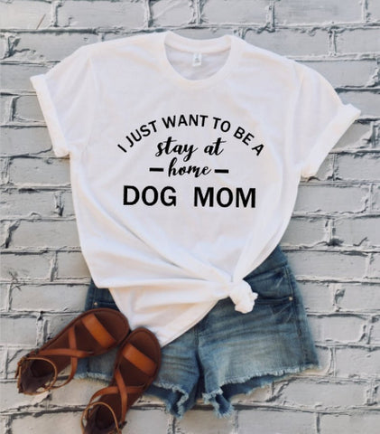 I Just Want To Be Stay At Home Dog Mom T-shirt