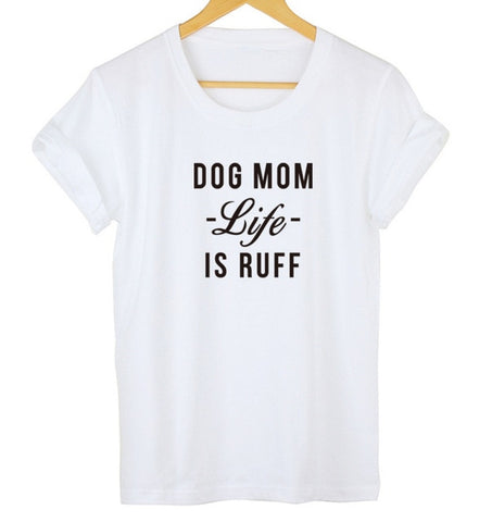 "Dog Mom ""Life Is Ruff"" T-Shirt"