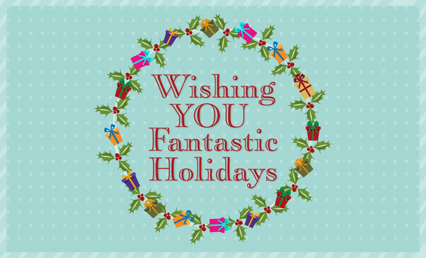 Wishing YOU Fantastic Holidays No Matter How You Celebrate