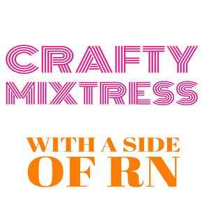 Crafty Mixtress with a Side of RN