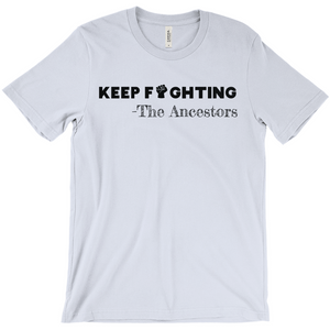 Keep Fighting – The Ancestors T-Shirt