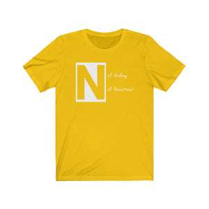 "Block Letter ""N"" Not Today Not Tomorrow T-shirt"