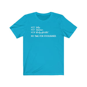 Not Today. Not Tomorrow. Nor The Next Day T-shirt