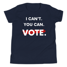 I Can't. You Can. Vote. Youth T-Shirt