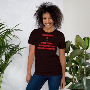 Confidence Is A Good Thing Unisex T-Shirt