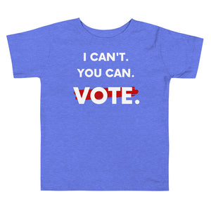 I Can't. You Can. Vote. Toddler T-shirt