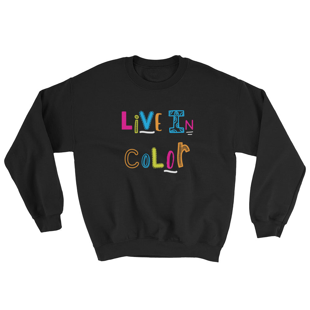 Live In Color {with white accents} Unisex Sweatshirt