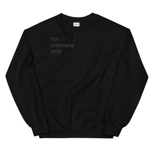 For Coloreds Only {in white} Unisex Sweatshirt