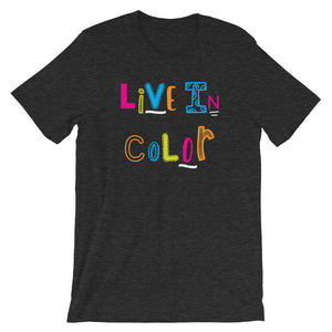Live In Color {with white accents} Unisex T-shirt:  Black