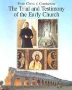 From Christ to Constantine: The Trial and Testimony of the Early Church