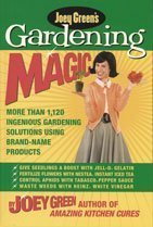 Gardening Magic: More Than 1,120 Ingenious Gardening Solutions Using Brand-Name Products