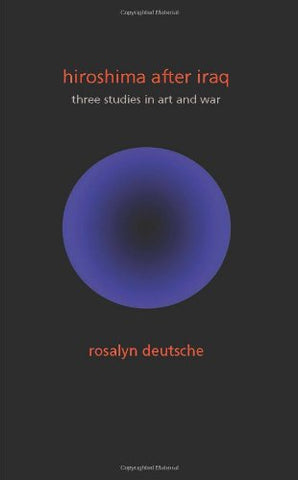 Hiroshima After Iraq: Three Studies in Art and War (The Wellek Library Lectures)