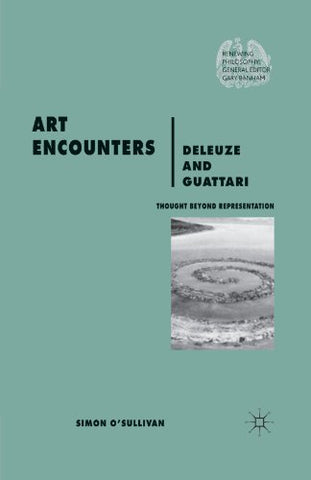 Art Encounters Deleuze and Guattari: Thought beyond Representation (Renewing Philosophy)
