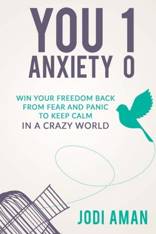 You 1 Anxiety 0: Winning Your Life Back From Fear and Panic