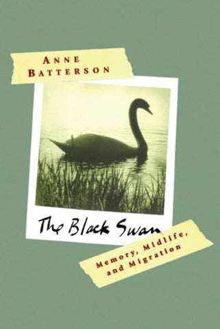 The Black Swan: Memory, Midlife, and Migration (Lisa Drew Books (Scribner))