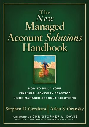 The New Managed Account Solutions Handbook: How to Build Your Financial Advisory Practice Using Managed Account Solutions