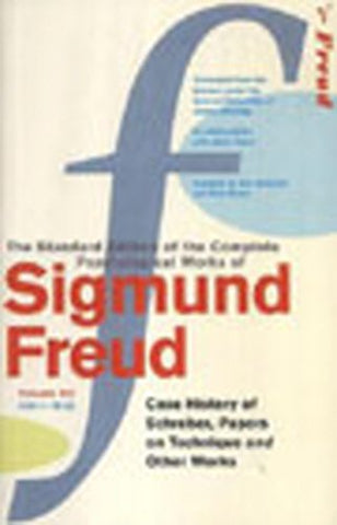 The Complete Psychological Works of Sigmund Freud:  The Case of Schreber  ,  Papers on Technique