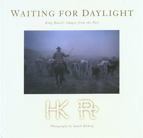 Waiting for Daylight: King Ranch: Images from the Past
