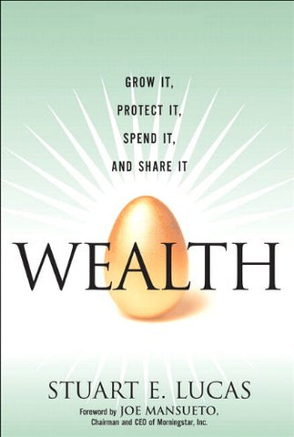 Wealth: Grow It, Protect It, Spend It, and Share It (Paperback)