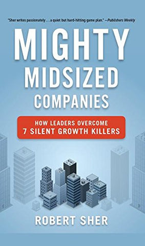 Mighty Midsized Companies: How Leaders Overcome 7 Silent Growth Killers