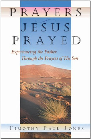 Prayers Jesus Prayed: Experiencing the Father Through the Prayers of His Son