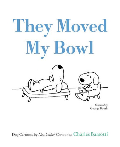 They Moved My Bowl: Dog Cartoons by New Yorker Cartoonist Charles Barsotti