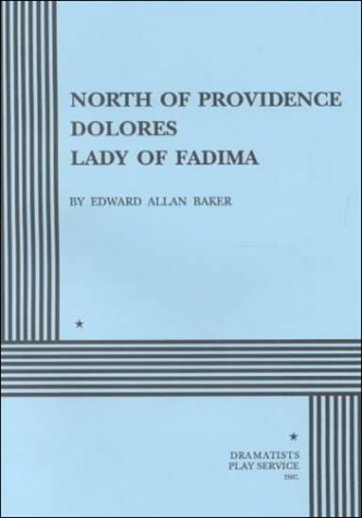 North of Providence, Dolores, The Lady of Fadima. Three Short Plays..