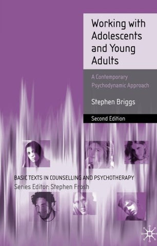 Working With Adolescents, 2nd Edition: A Contemporary Psychodynamic Approach (Basic Texts in Counselling and Psychotherapy)