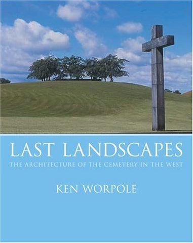 Last Landscapes: The Architecture of the Cemetery in the West
